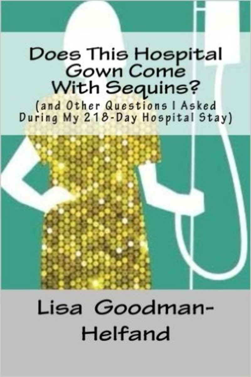 Does This Hospital Gown Come With Sequins?: (and Other Questions I Asked During My 218-Day Hospital Stay)